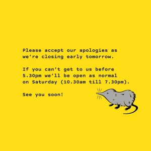 Apologies, we're closing early tomorrow (Friday). We're back...